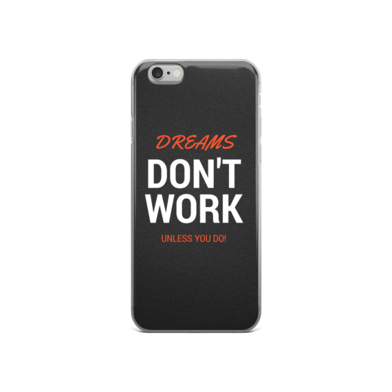DREAMS DONT WORK UNLESS YOU DO_iphone 6-6s