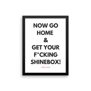 Now Go Home and Get Your Fucking Shinebox Poster