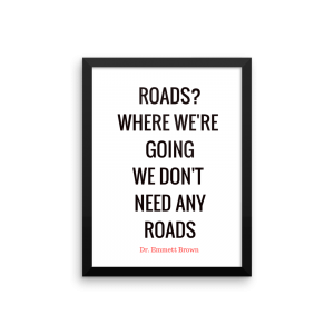 Roads Where We're Going We Don't Need Any Roads Poster