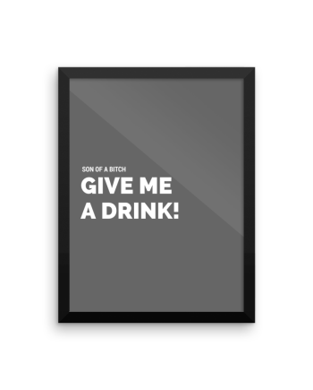 Son of a Bitch Give Me a Drink Poster