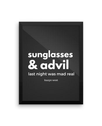 Sunglasses and Advil Last Night Was Mad Real Poster Print