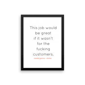 This Job Would Be Great If It Wasn't for the Fucking Customers clerks poster