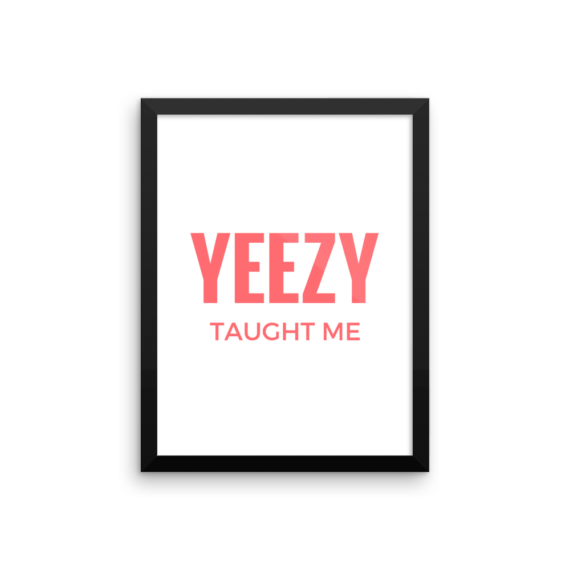 Yeezy Taught Me kanye west Poster Print