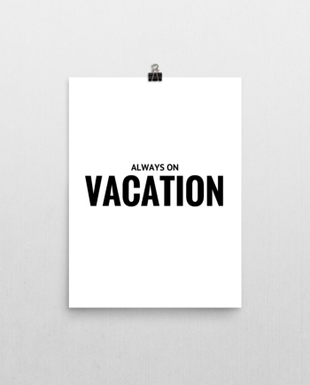 always on vacation poster print