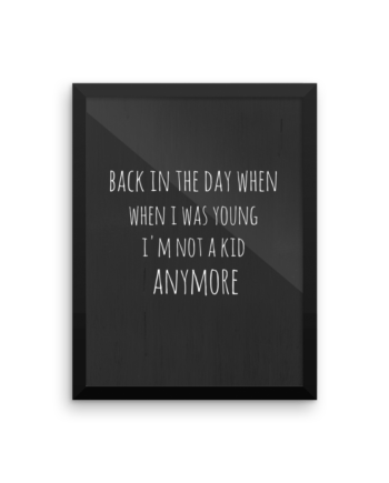 Back in the Day When I Was Young I'm Not a Kid Anymore Poster