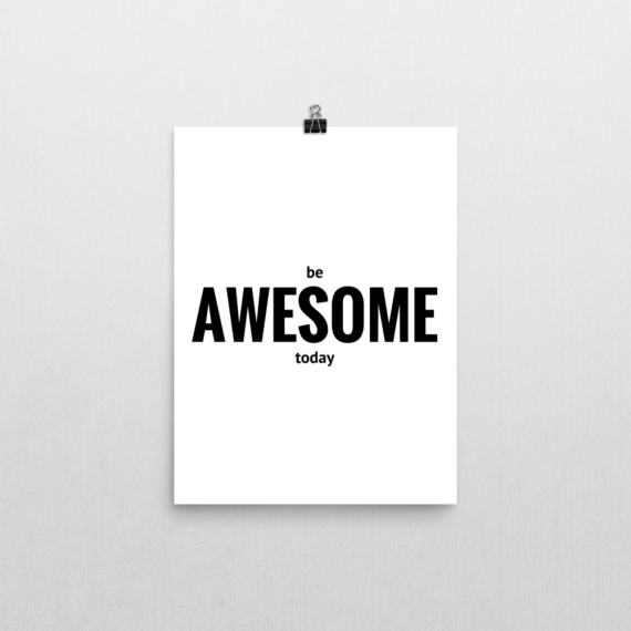 be awesome today poster print