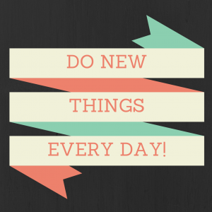 do new things every day