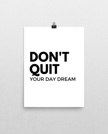 dont quit your day dream poster print