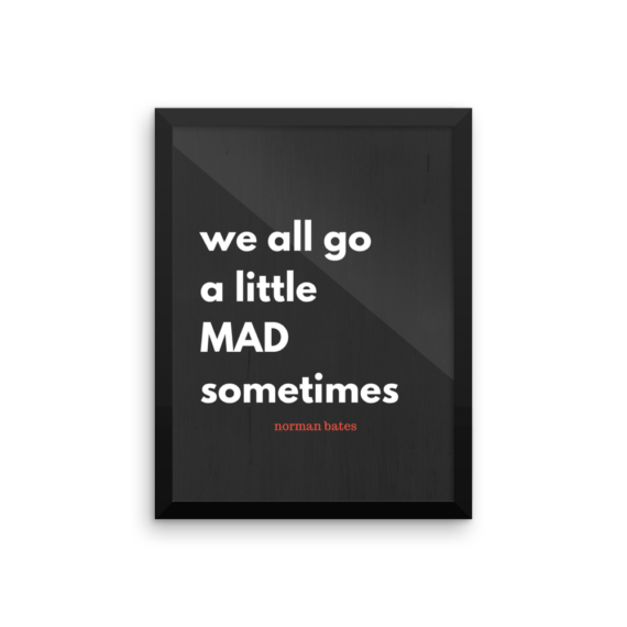 We All Go a Little Mad Sometimes Poster Print