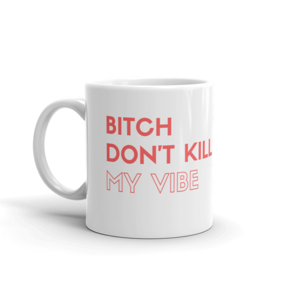bitch-dont-kill-my-vibe mug