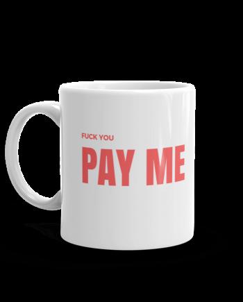 Fuck You Pay Me Coffee Mug