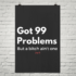 Got 99 Problems But a Bitch Ain't One Jay Z Lyrical Poster Print